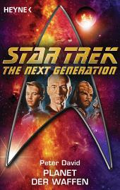 Star Trek - The Next Generation: Planet der Waffen: Roman