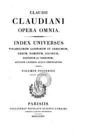 Opera Omnia ; Index Universum Vocabulorum Latinorum Et Graecorum, Rerum, Nominum, Locorum, Editionum Ac Versionum, Auctior Caeteris Atque Emendatior ; Volumen Posterius Pars Altera: Claudius Claudianus : 2,2