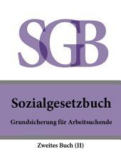 Sozialgesetzbuch (SGB) Zweites Buch (II) - Grundsicherung für Arbeitsuchende 2016