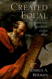 Created Equal: How the Bible Broke with Ancient Political Thought