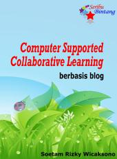 Computer Supported Collaborative Learning Berbasis Blog