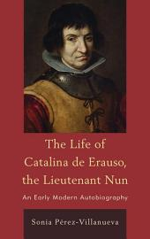 The Life of Catalina de Erauso, the Lieutenant Nun: An Early Modern Autobiography