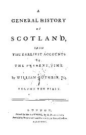 A general history of Scotland from the earliest accounts to the present time: Volume 1