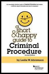 A Short and Happy Guide to Criminal Procedure: Edition 2