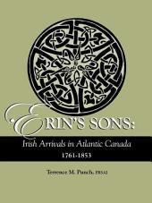 Erin's Sons: Irish Arrivals in Atlantic Canada, 1761-1853