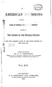 The American Decisions: Containing All the Cases of General Value and Authority Decided in the Courts of the Several States, from the Earliest Issue of the State Reports [1760] to the Year 1869, Volume 15