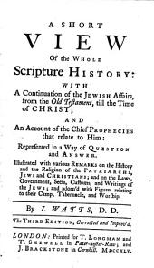 A short view of the whole scripture history: with a continuation of the Jewish affairs from the Old Testament, till the time of Christ ... The third edition, corrected and improved