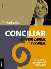 Conciliar vida profesional y personal: Dos miradas: organizacional e individual