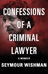 Confessions of a Criminal Lawyer: A Memoir