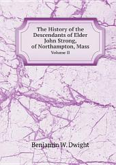 The History of the Descendants of Elder John Strong, of Northampton, Mass