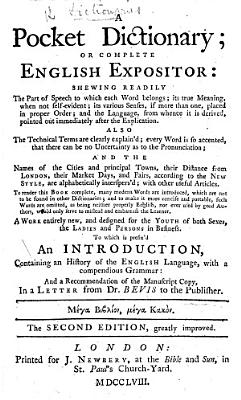 A Pocket Dictionary, or Complete English expositor ... To which is prefix'd an introduction, containing an history of the English language, with a compendious grammar: and a recommendation of the manuscript copy, in a letter from Dr. Bevis, etc