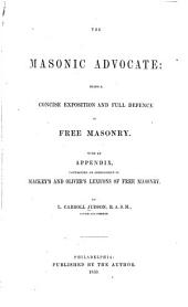 The Masonic Advocate: Being a Concise Exposition and Full Defence of Free Masonry. With an Appendix, Containing an Abridgment of Mackey's and Oliver's Lexicon of Free Masonry