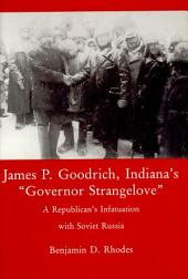 "James P. Goodrich, Indiana's ""Governor Strangelove"": A Republican's Infatuation with Soviet Russia"