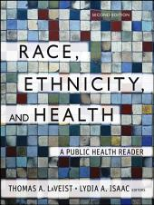 Race, Ethnicity, and Health: A Public Health Reader, Edition 2