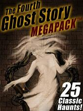 The Fourth Ghost Story MEGAPACK ®: 25 Classic Haunts!