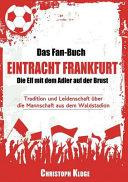 Das Fan Buch Eintracht Frankfurt   Die Elf mit dem Adler auf der Brust PDF