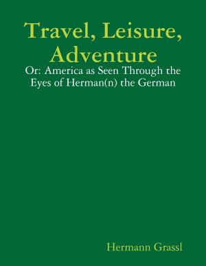 Travel, Leisure, Adventure - Or: America as Seen Through the Eyes of Herman(n) the German