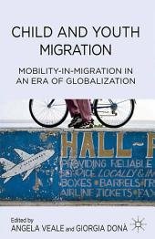 Child and Youth Migration: Mobility-in-Migration in an Era of Globalization