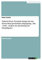 Tankred Dorst: Fernando Krapp hat mir diesen Brief geschrieben. Begegnung - Ehe - Liebe - Analyse der Beziehung der Hauptfiguren