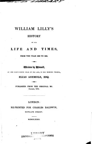 William Lilly s History of His Life and Times from the Year 1602 to 1681