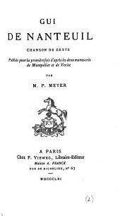 Gui de Nanteuil: chanson de geste; pub. pour la première fois d'après les deux manuscrits de Montpellier et de Venise