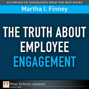 The Truth About Employee Engagement