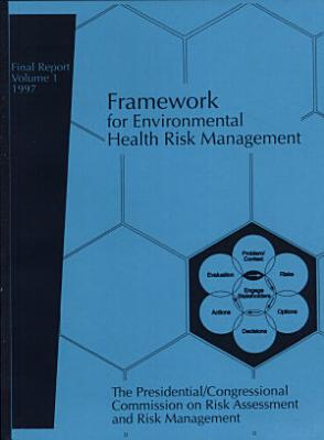 Framework for Environmental Health Risk Management Risk Assessment and Risk Management in Regulatory Decision Making PDF