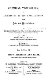 Chemical Technology; Or, Chemistry in Its Applications to the Arts and Manufactures: Volume 1, Issue 3