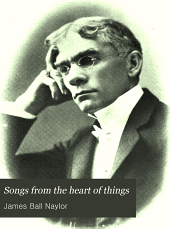 Songs from the Heart of Things: A Complete Collection of All the Best Poems of James Ball Naylor