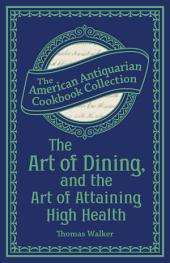 The Art of Dining, and the Art of Attaining High Health: With a Few Hints on Suppers