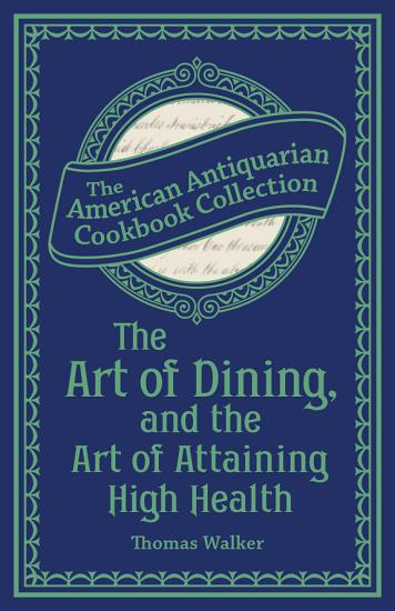 The Art of Dining  and the Art of Attaining High Health PDF