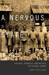 A Nervous State: Violence, Remedies, and Reverie in Colonial Congo