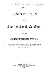 The Constitution of the State of South Carolina: With the Ordinances Thereunto Appended, Adopted by the Constitutional Convention, which was Held at Charleston, and Adjourned on the 17th March, 1868
