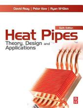 Heat Pipes: Theory, Design and Applications, Edition 6
