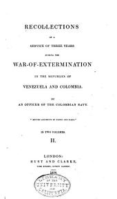 Recollections of a service of three years during the war-of-extermination in the republics of Venezuela and Columbia: Volume 2