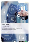 Logistik 4 0  Auswirkungen der industriellen Vernetzung auf produktionsnahe Logistikprozesse PDF