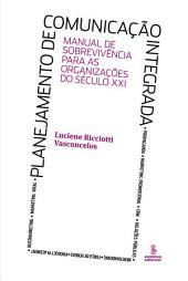 PLANEJAMENTO DE COMUNICACAO INTEGRADA: Manual de sobrevivencia para as organizacoes do seculo XXI