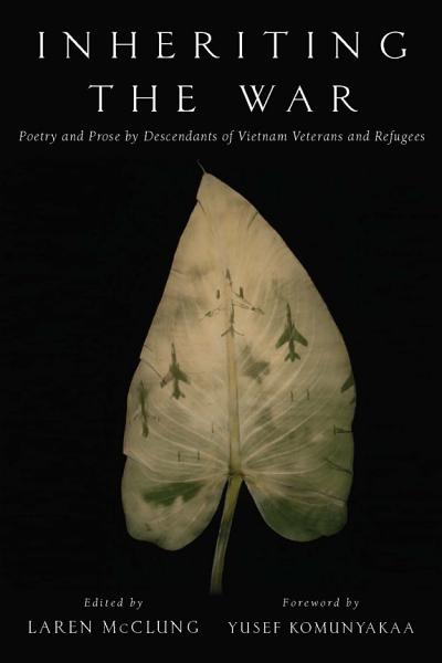 Download Inheriting the War  Poetry and Prose by Descendants of Vietnam Veterans and Refugees Book