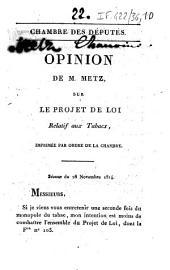 Chambre des députés. Opinion de M. Metz, sur le projet de loi relatif aux tabacs...: séance du 28 novembre 1814