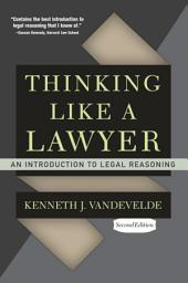 Thinking Like a Lawyer: An Introduction to Legal Reasoning, Edition 2