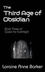 The Third Age of Obsidian, Book 3, Quest for Earthlight Trilogy