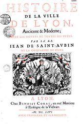 Histoire de la ville de Lyon, ancienne et moderne: avec les figures de toutes ses veües