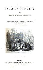 Tales of chivalry; or, Perils by flood and field. [the parts retaining the wrappers. Vol. 1 wanting the frontisp., index, and pt. 1-10, vol. 2 wanting the prelims., pt. 22-26, and all after pt. 41].