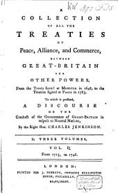 A Collection of All the Treaties of Peace, Alliance, and Commerce, Between Great-Britain and Other Powers: From the Treaty Signed at Munster in 1648, to the Treaties Signed at Paris in 1783. To which is Prefixed, A Discourse on the Conduct of the Government of Great-Britain in Respect to Neutral Nations, Volume 2