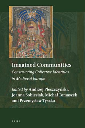 Imagined Communities  Constructing Collective Identities in Medieval Europe PDF