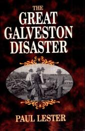 The Great Galveston Disaster: Containing a Full and Thrilling Account of the Most Appalling Calamity of Modern Times