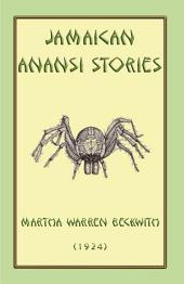 JAMAICAN ANANSI TALES AND STORIES: 149 Anansi tales and a further 18 Witticisms