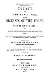 "Youatt on the Structure and the Diseases of the Horse with Their Remedies: Also, Practical Rules to Buyers, Breeders, Breakers, Smiths, Etc., Being the Most Important Parts of the English Ed. of ""Youatt on the Horse"" Somewhat Simplified"