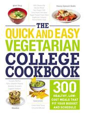 The Quick and Easy Vegetarian College Cookbook: 300 Healthy, Low-Cost Meals That Fit Your Budget and Schedule