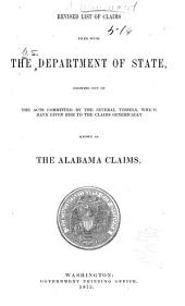 Revised List of Claims Filed with the Department of State: Growing Out of the Acts Committed by the Several Vessels, which Have Given Rise to the Claims Generically Known as the Alabama Claims